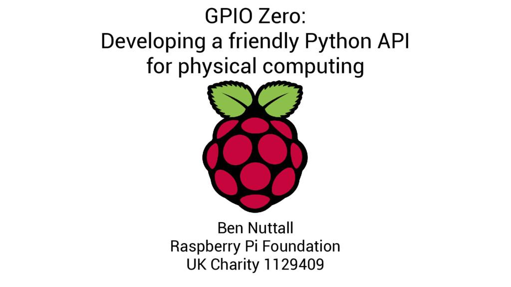 GPIO Zero: Developing a friendly Python API for...