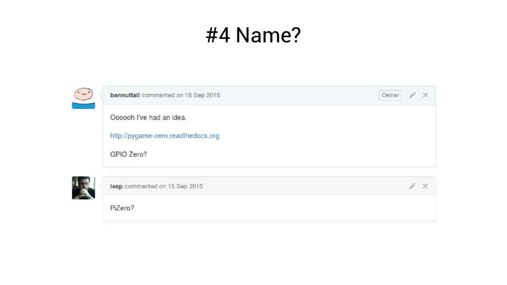 #4 Name?