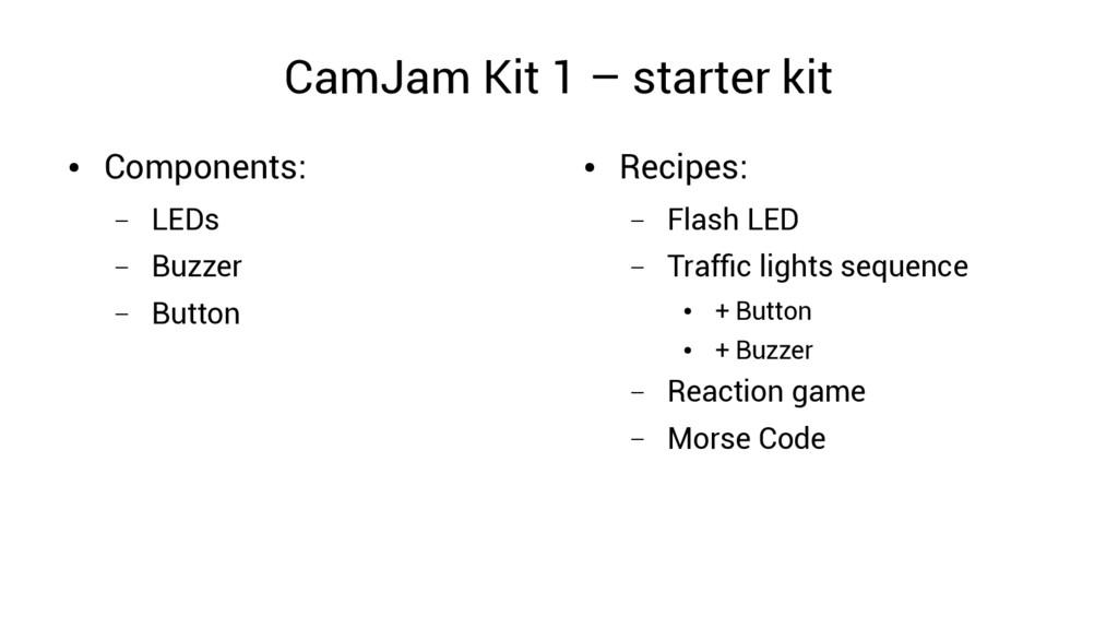 CamJam Kit 1 – starter kit ● Components: – LEDs...