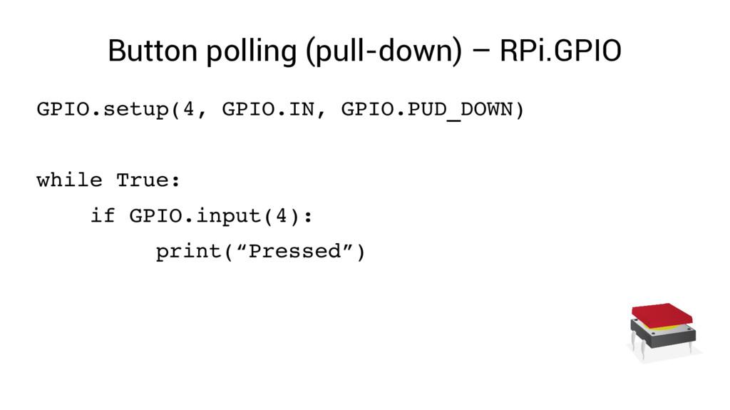 Button polling (pull-down) – RPi.GPIO GPIO.setu...