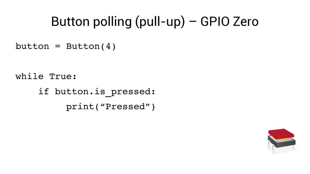 Button polling (pull-up) – GPIO Zero button = B...