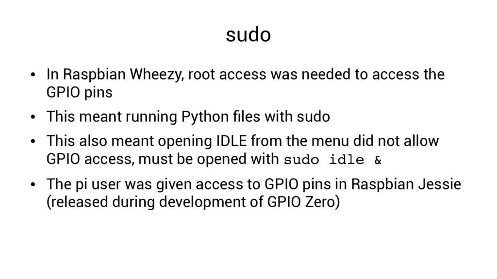 sudo ● In Raspbian Wheezy, root access was need...