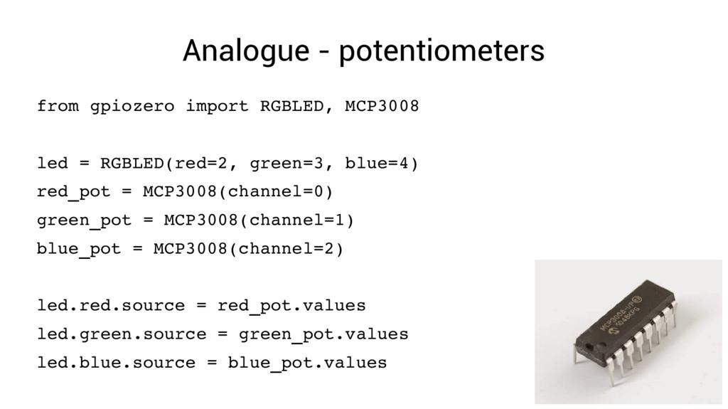 Analogue - potentiometers from gpiozero import ...