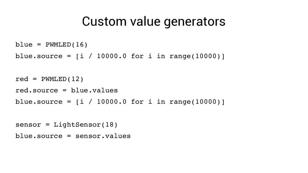 Custom value generators blue = PWMLED(16) blue....