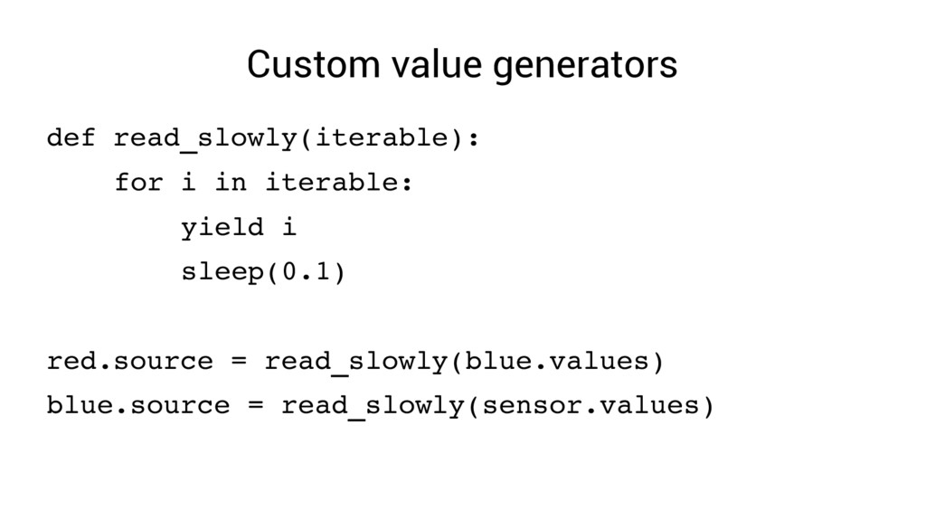 Custom value generators def read_slowly(iterabl...