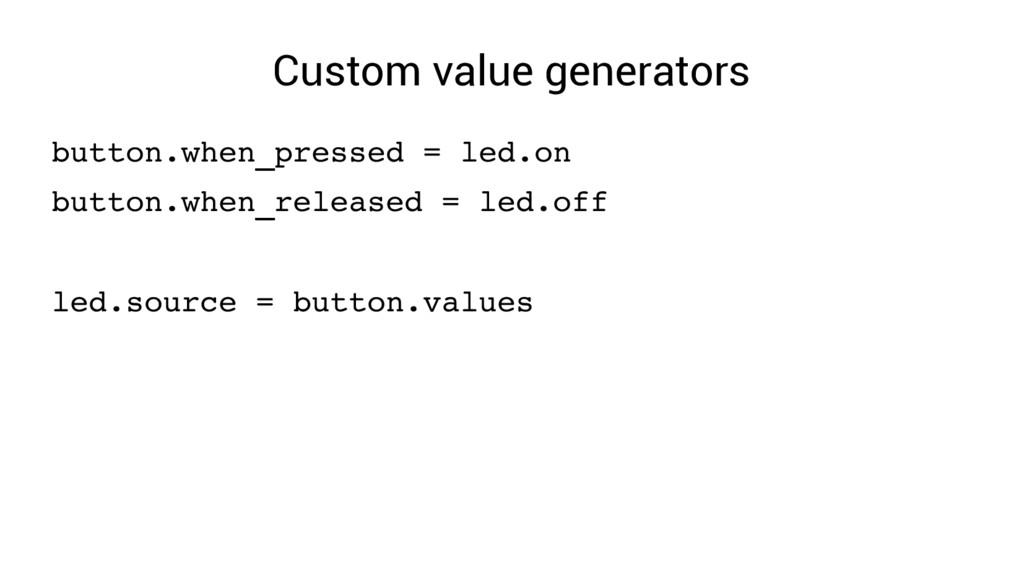 Custom value generators button.when_pressed = l...