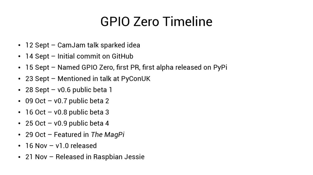 GPIO Zero Timeline ● 12 Sept – CamJam talk spar...