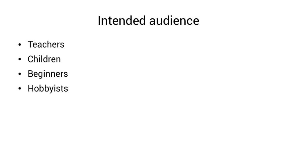Intended audience ● Teachers ● Children ● Begin...