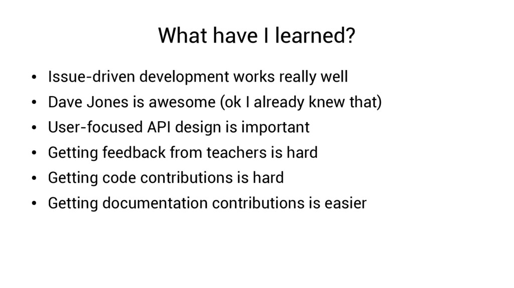 What have I learned? ● Issue-driven development...