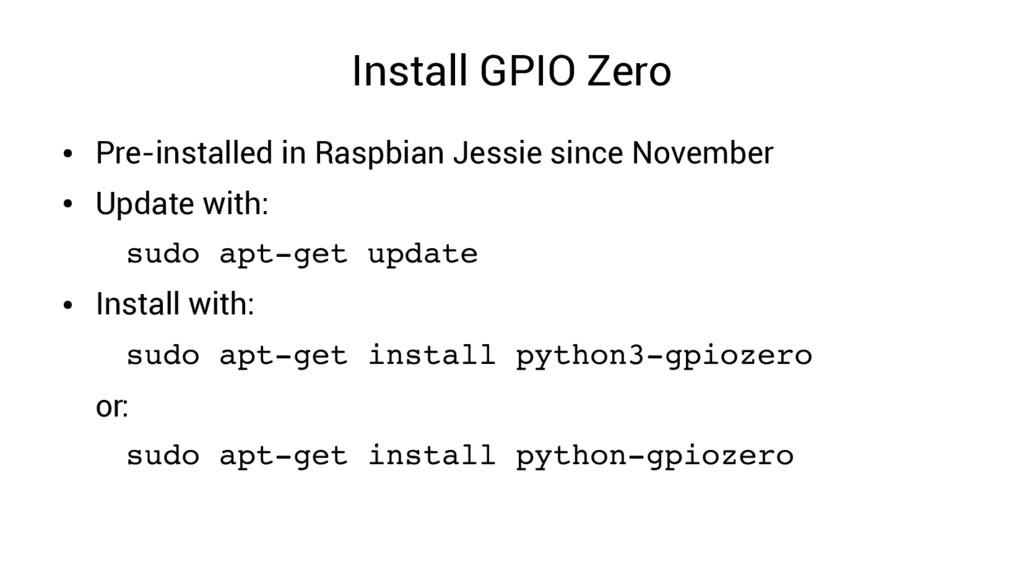 Install GPIO Zero ● Pre-installed in Raspbian J...