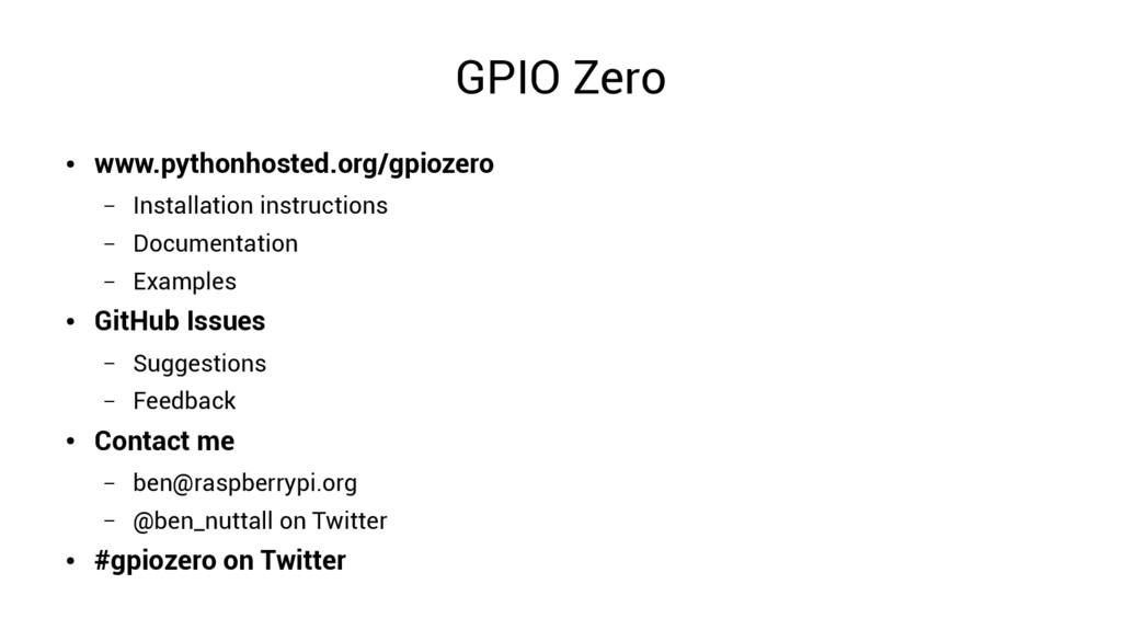 GPIO Zero ● www.pythonhosted.org/gpiozero – Ins...