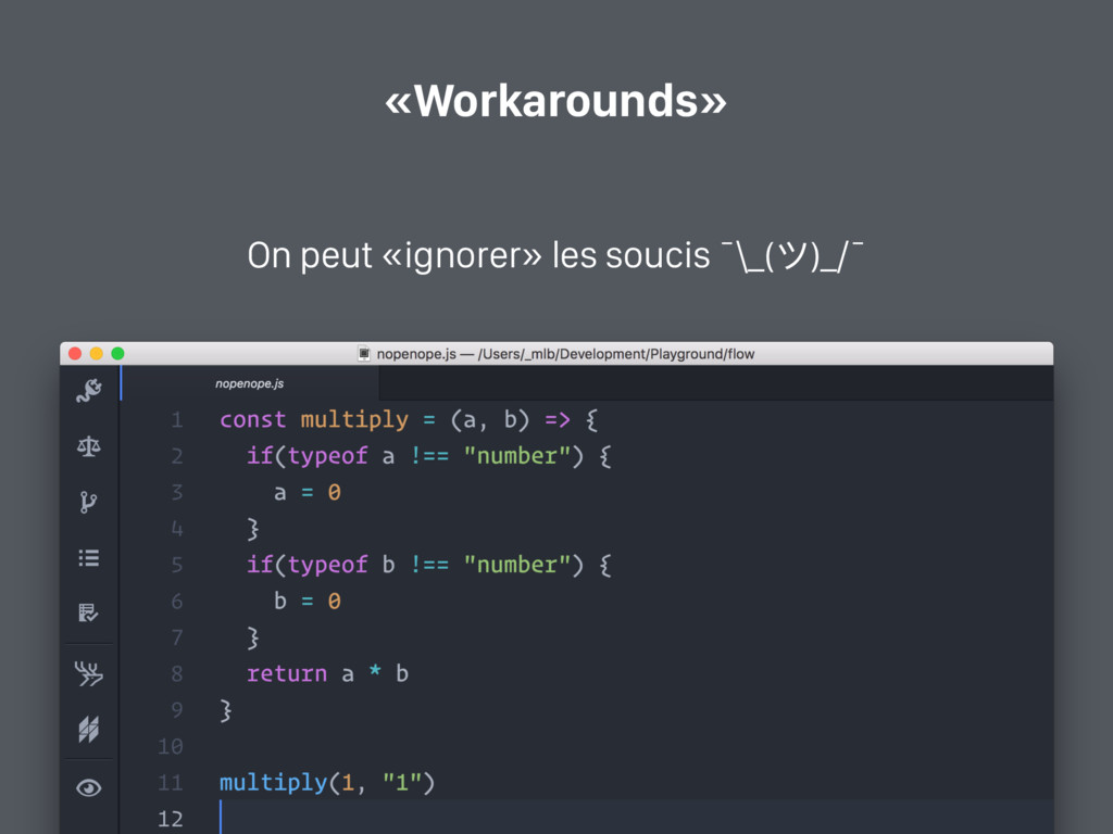 «Workarounds» On peut «ignorer» les soucis ¯\_(...