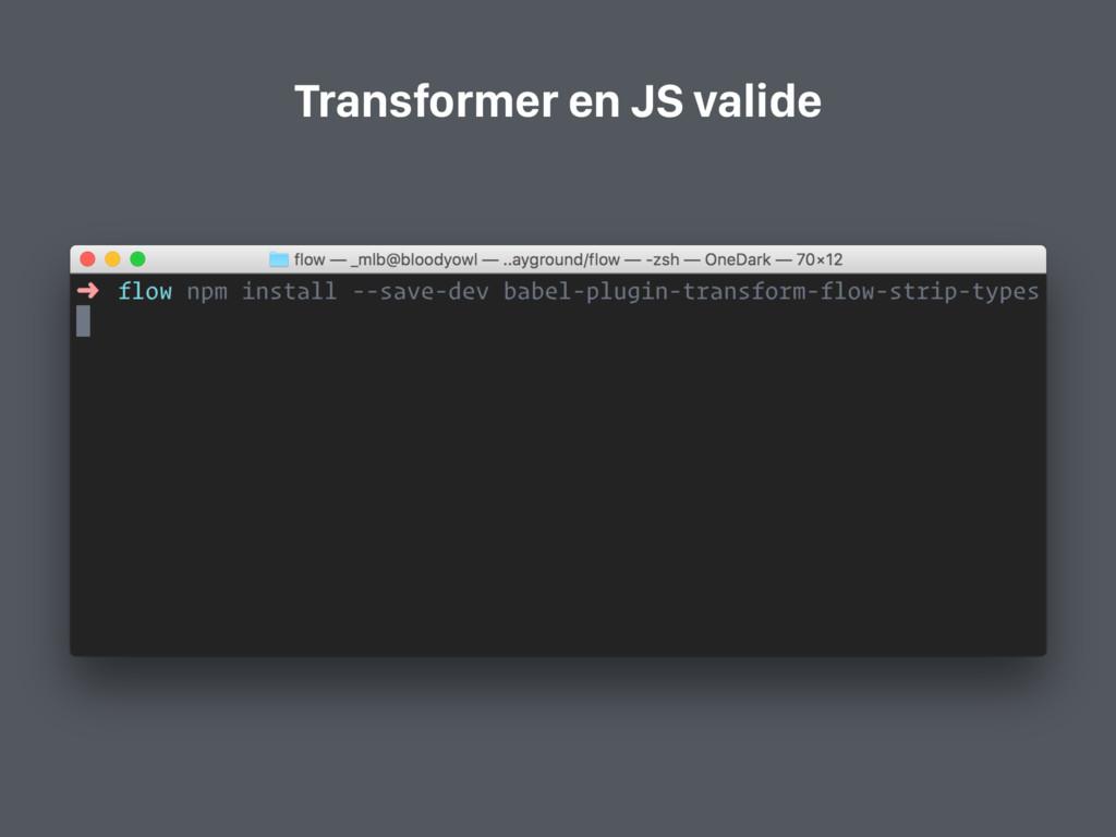 Transformer en JS valide