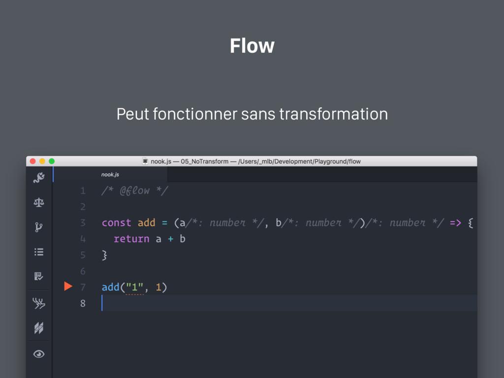Flow Peut fonctionner sans transformation