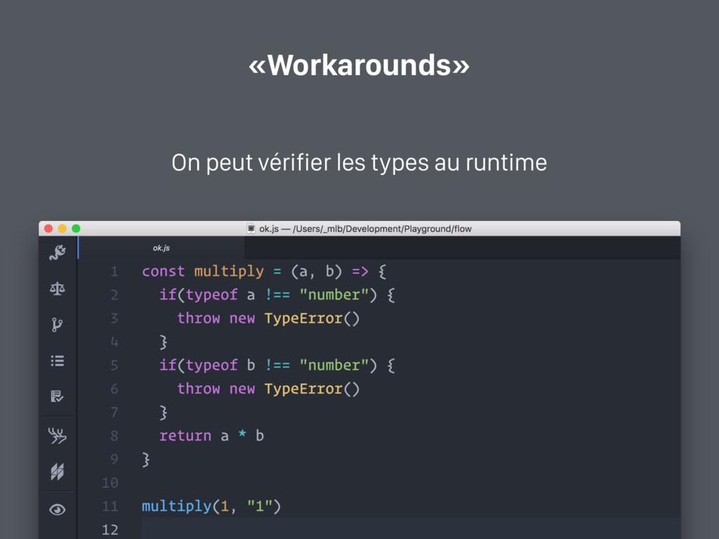 «Workarounds» On peut vérifier les types au run...