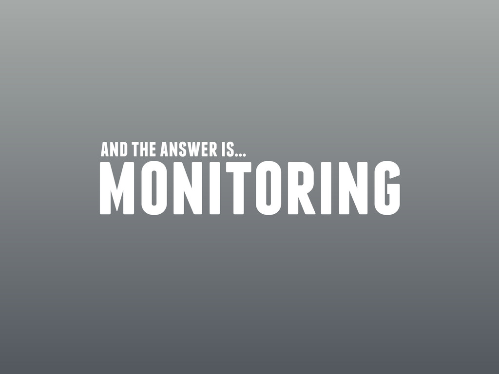 monitoring and the answer is…
