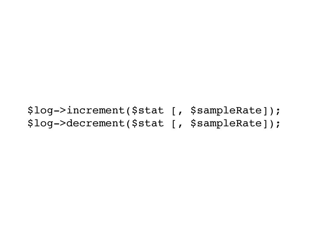 $log->increment($stat [, $sampleRate]);! $log->...