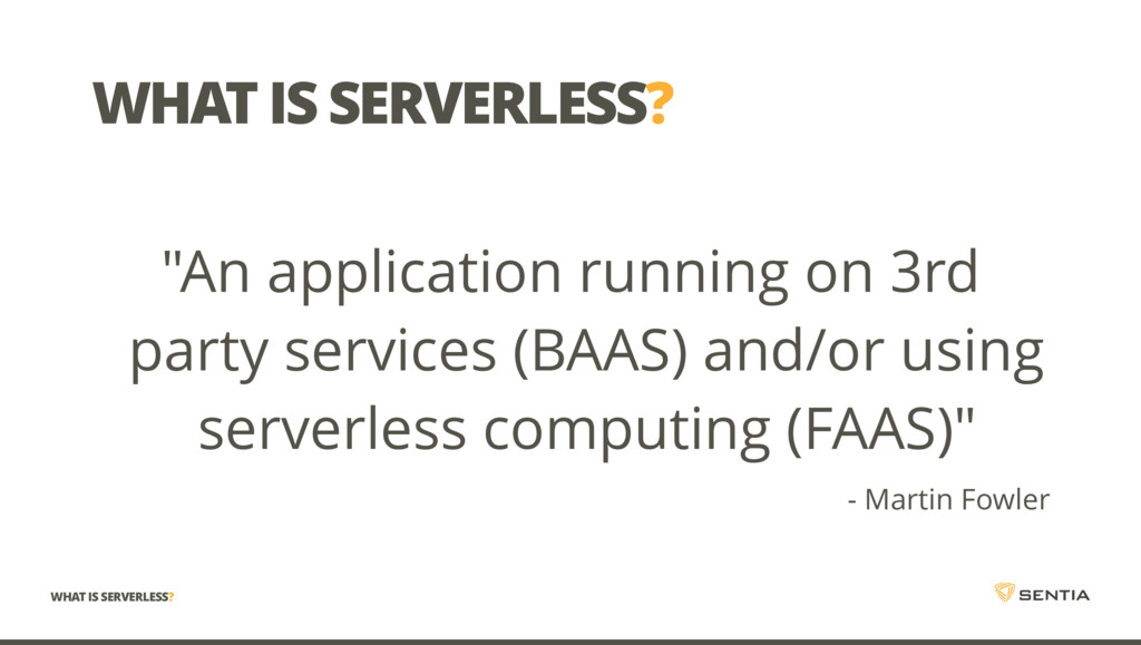 "WHAT IS SERVERLESS? ""An application running on ..."