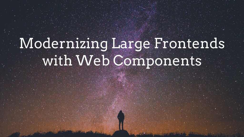 Modernizing Large Frontends with Web Components