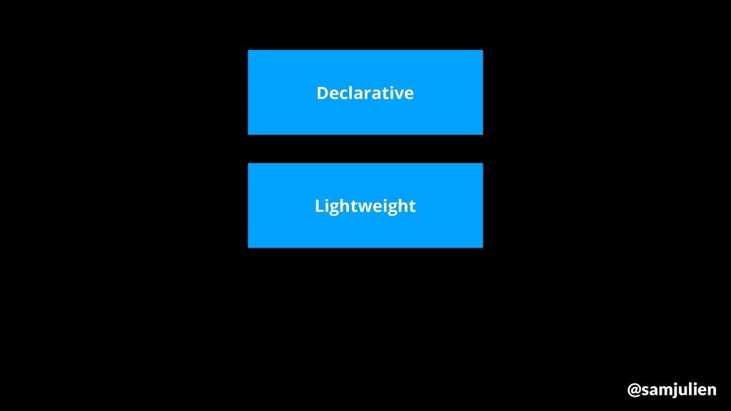 Declarative Lightweight @samjulien