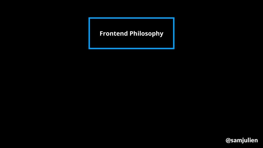 Frontend Philosophy @samjulien