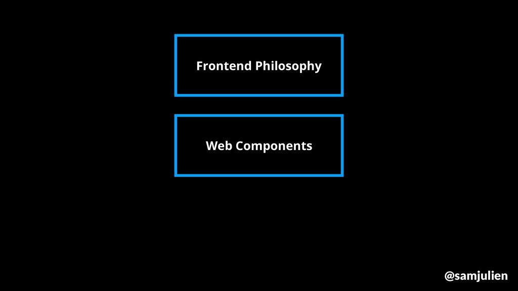 Frontend Philosophy Web Components @samjulien