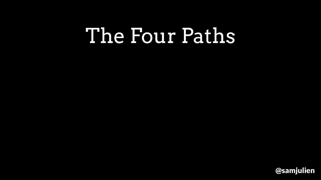 The Four Paths @samjulien