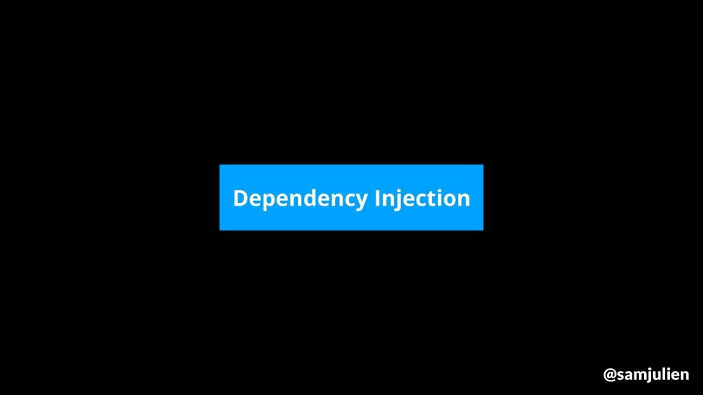 @samjulien Dependency Injection