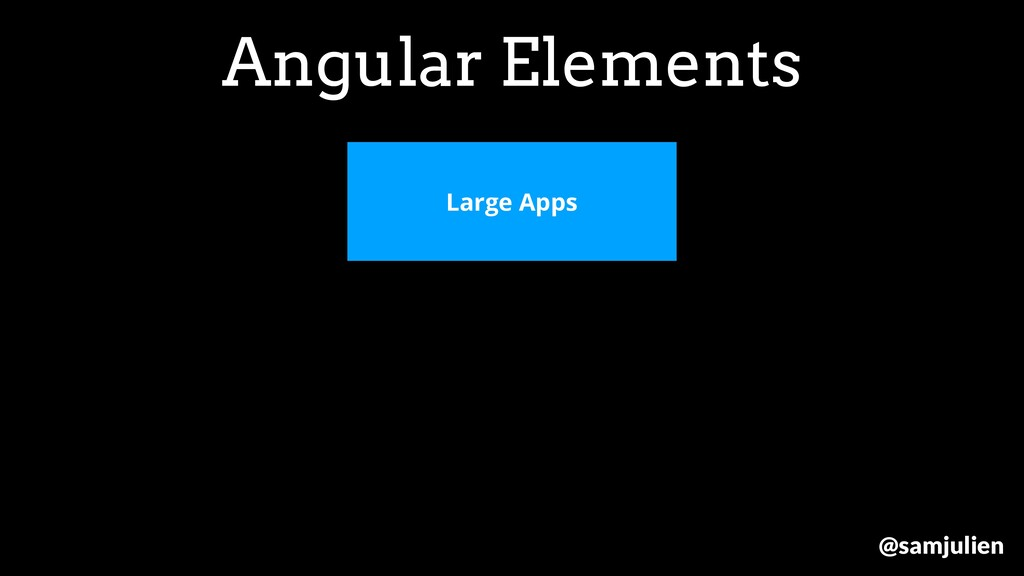 Angular Elements Large Apps @samjulien