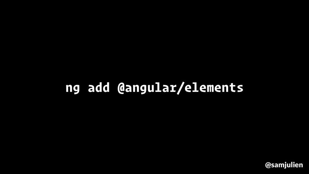 ng add @angular/elements @samjulien