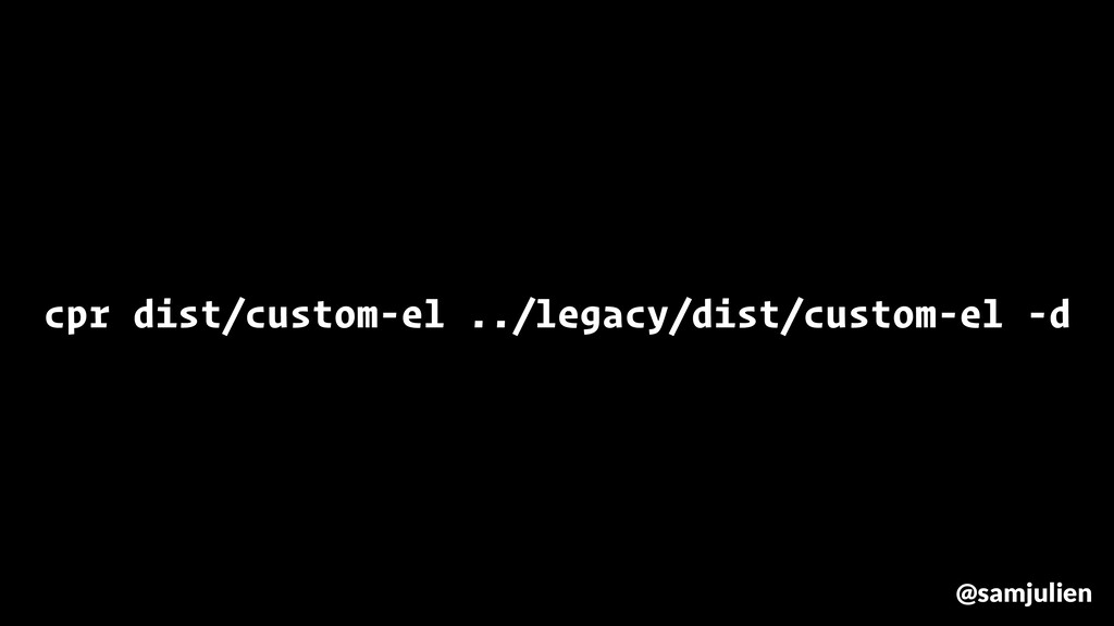 cpr dist/custom-el ../legacy/dist/custom-el -d ...