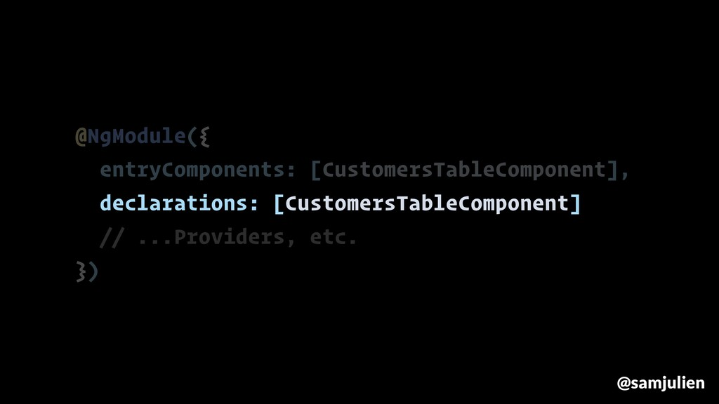 @NgModule({ entryComponents: [CustomersTableCom...