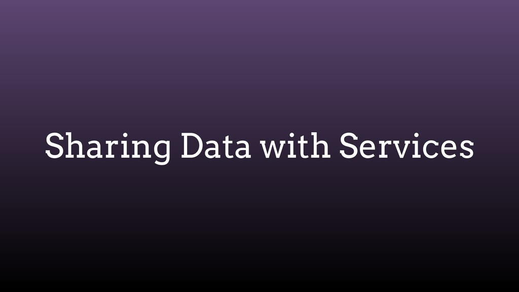 Sharing Data with Services