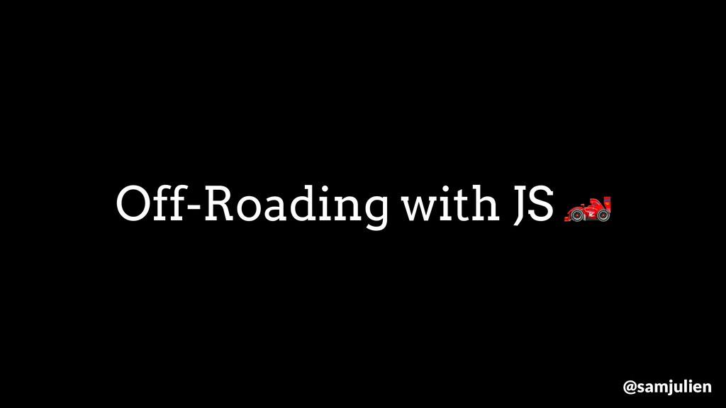 Off-Roading with JS  @samjulien