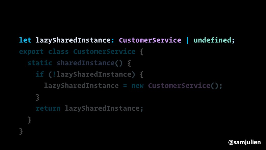 let lazySharedInstance: CustomerService | undef...