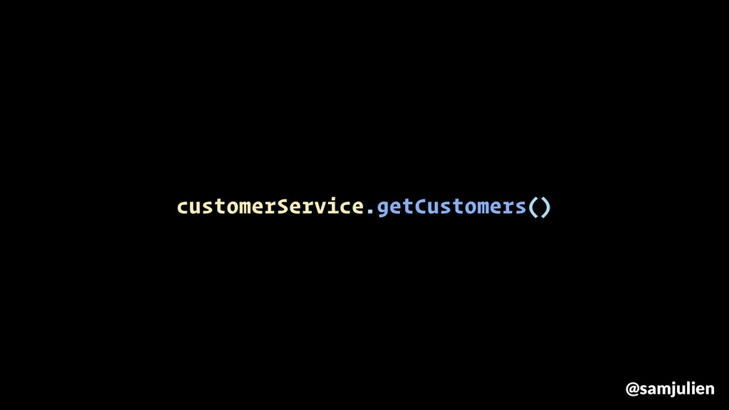 customerService.getCustomers() @samjulien