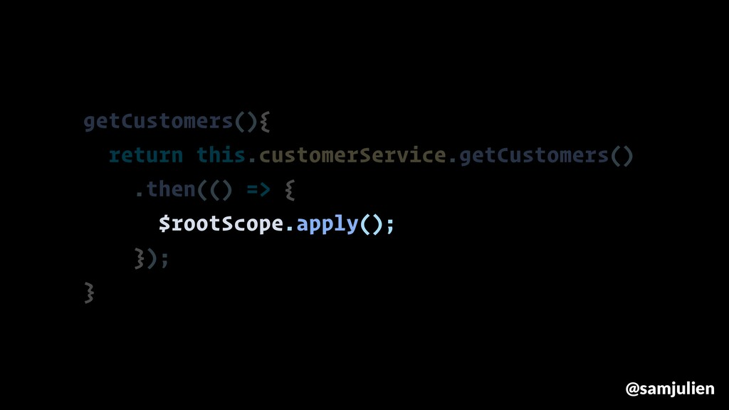 getCustomers(){ return this.customerService.get...