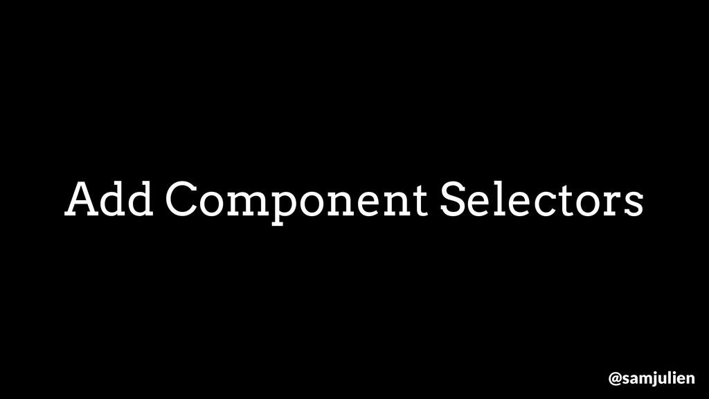 Add Component Selectors @samjulien