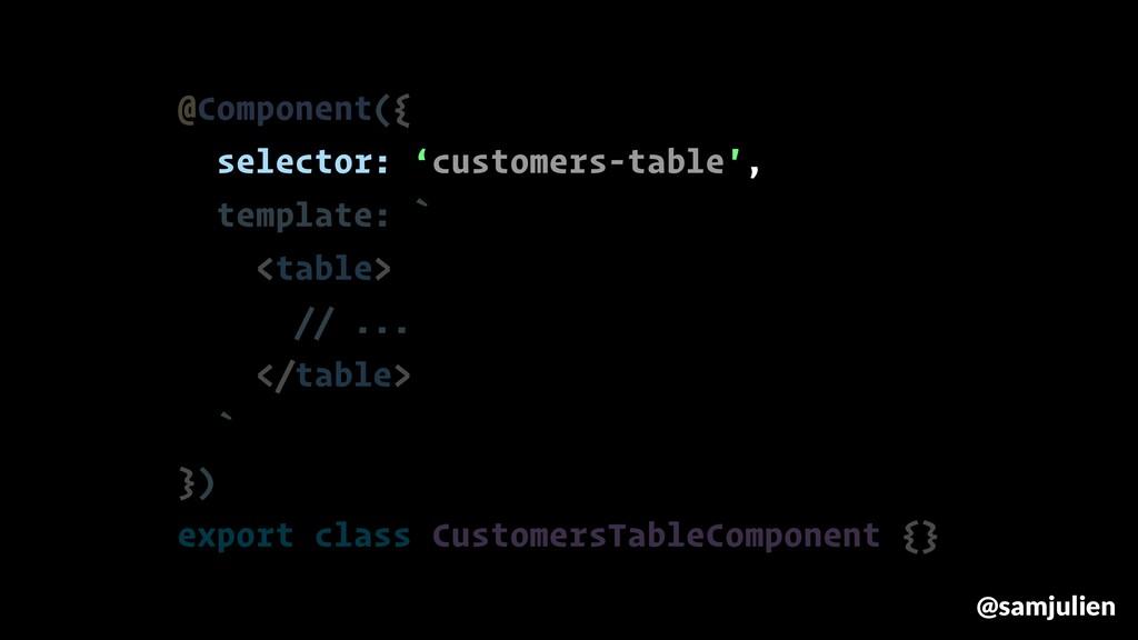 @samjulien @Component({ selector: 'customers-ta...