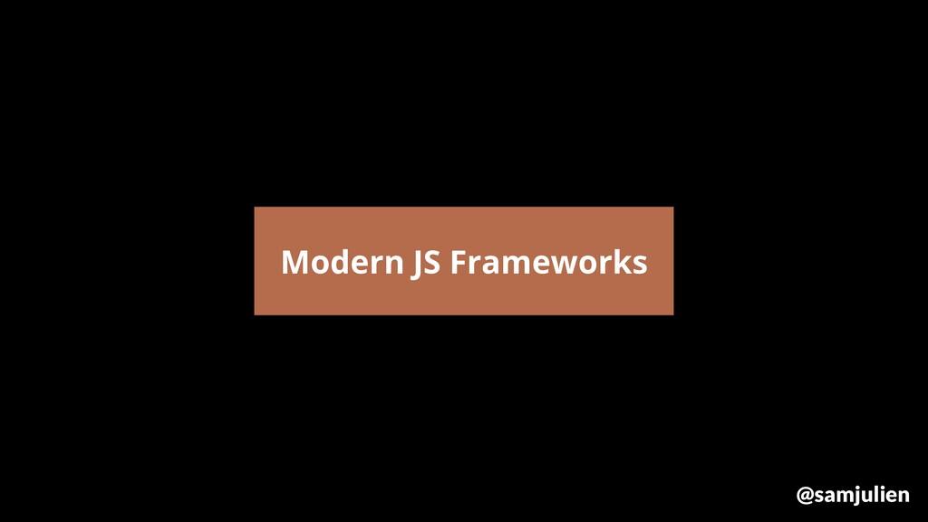 Modern JS Frameworks @samjulien