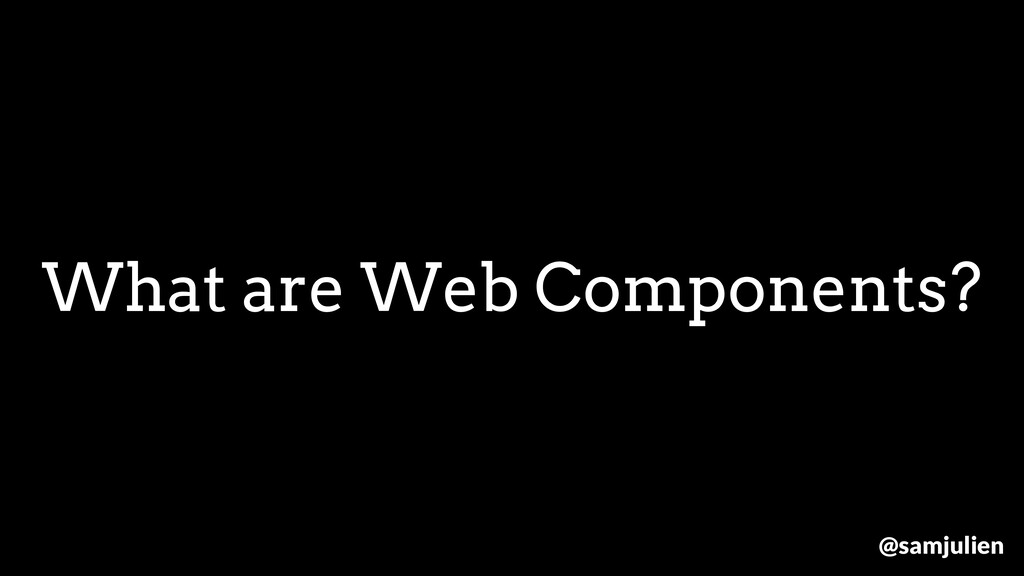 What are Web Components? @samjulien