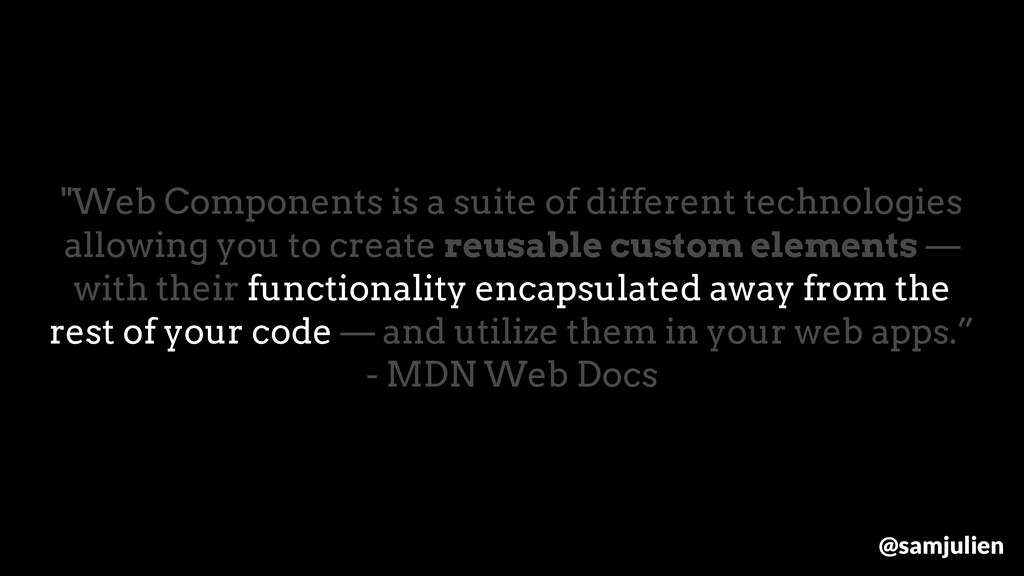 """Web Components is a suite of different technol..."