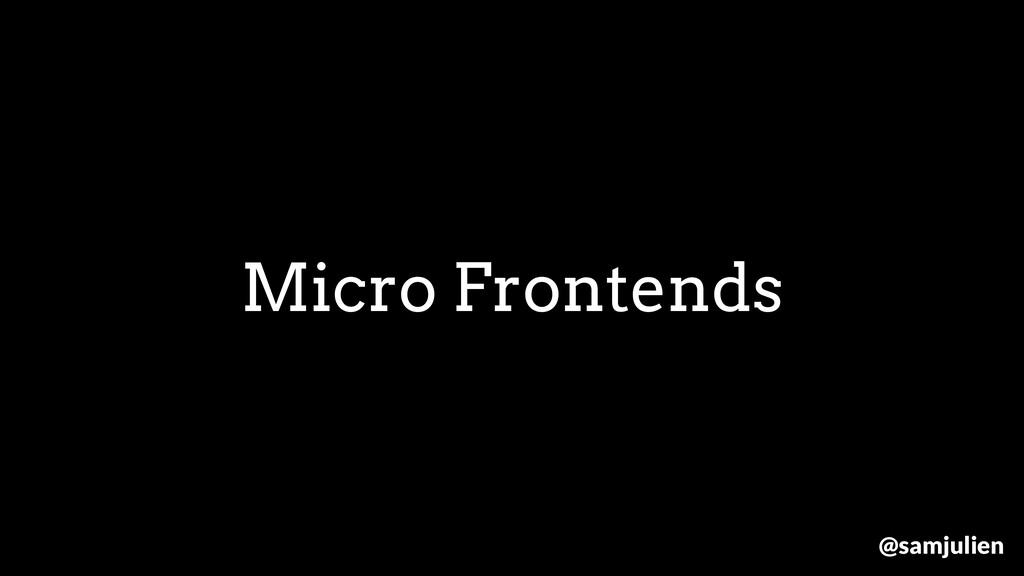 Micro Frontends @samjulien