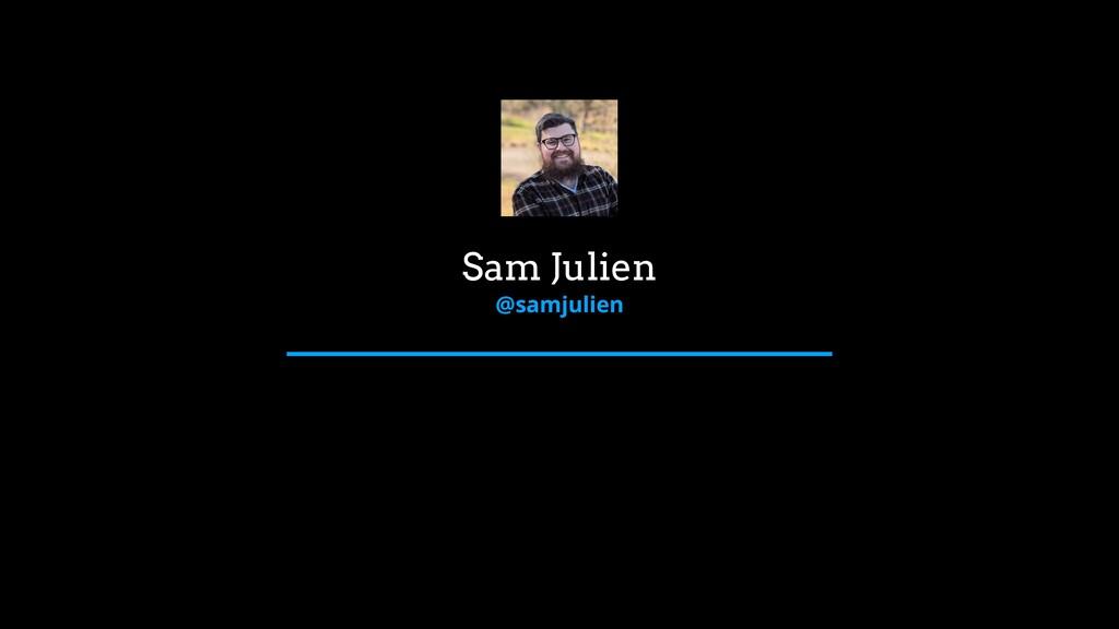Sam Julien @samjulien