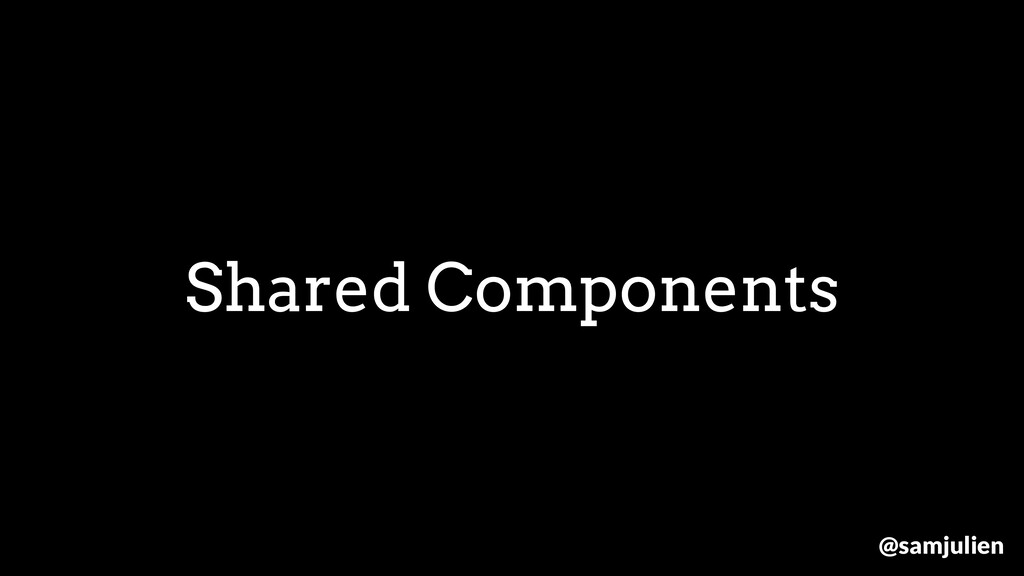 Shared Components @samjulien