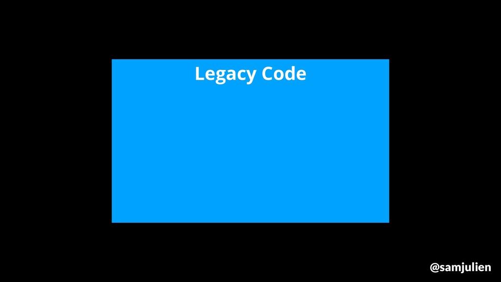 Legacy Code @samjulien