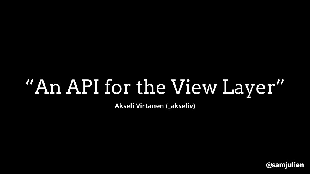 """An API for the View Layer"" Akseli Virtanen (_a..."