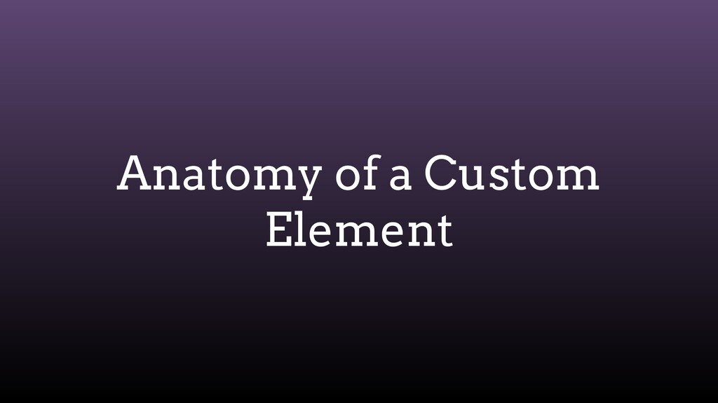 Anatomy of a Custom Element