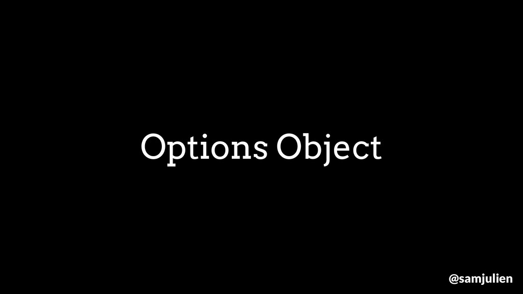 Options Object @samjulien