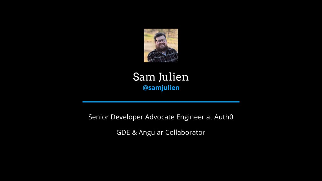 Sam Julien @samjulien Senior Developer Advocate...